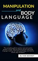 Manipulation and Body Language: The complete guide to quickly read and control people's minds. How to analyze people with body language reading, NLP dark psychology, and how to master your emotions.