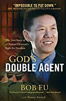 God's Double Agent: The True Story of a Chinese Christian's Fight for Freedom by Bob Fu Nancy French(2014-09-09)