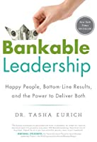 Bankable Leadership : Happy People, Bottom-Line Results, and the Power to Deliver Both by Tasha Eurich(2013-10-01)