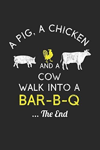 A Pig, A Chicken And A Cow Walk Into A Bar-B-Q ...The End: Grill Notizbuch zum Selberschreiben & Gestalten von Rezepten und Grillrezepten von Fleisch und Wurst als persönliches Kochbuch beim Grillen