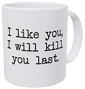 Wampumtuk I Like You I Will Kill You Last Commando 11 Ounces Funny Coffee Mug