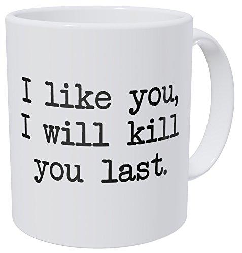 Wampumtuk I Like You, I Will Kill You Last, Commando 11 Ounces Funny Coffee Mug