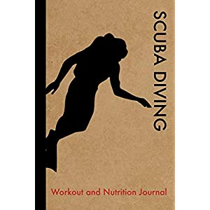 fitness nutrition Scuba Diving Workout and Nutrition Journal: Cool Scuba Diving Fitness Notebook and Food Diary Planner For Diver and…