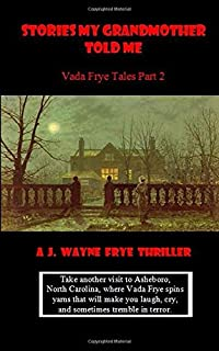 Stories My Grandmother Told Me: Vada Frye Tales - Part 2