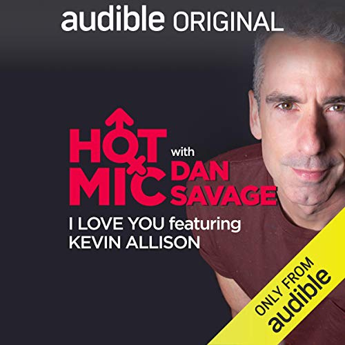 Ep. 30: I Love You, Featuring Kevin Allison (Hot Mic with Dan Savage) copertina