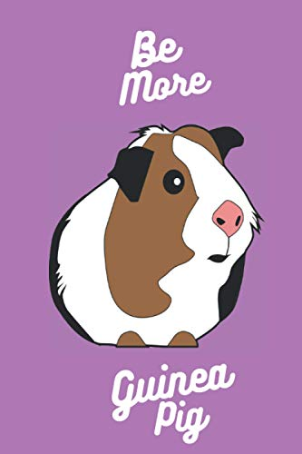 Be More Guinea Pig Notebook: Lined Notebook | 6x9 inch, 120 Pages | Perfect Notebook for Guinea Pig Lovers