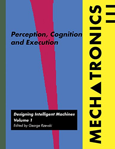 Mechatronics: Designing Intelligent Machines Volume 1: Perception, Cognition and Execution (Perception, Cognition & Execution - Mechatronics) (English Edition)