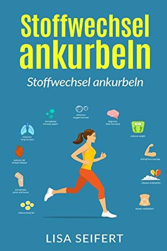 Stoffwechsel ankurbeln: Wie Sie ihren Stoffwechsel wieder in Schwung bringen und durch 10000 Schritte am Tag Fett verbrennen