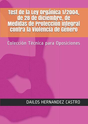 Test de la Ley Orgánica 1/2004, de 28 de diciembre, de Medidas de Protección Integral contra la Violencia de Género: Colección Técnica para Oposiciones