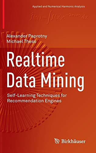 Realtime Data Mining: Self-Learning Techniques for Recommendation Engines (Applied and Numerical Harmonic Analysis)