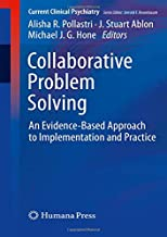Collaborative Problem Solving: An Evidence-Based Approach to Implementation and Practice (Current Clinical Psychiatry)