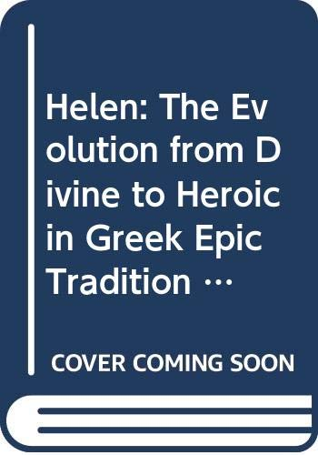 Helen: The Evolution from Divine to Heroic in Greek Epic Tradition (Mnemosyne, Supplements)