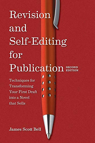 Revision and Self-Editing for Publication: Techniques for Transforming Your First Draft into a Novel That Sells