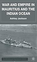 War and Empire in Mauritius and the Indian Ocean (Studies in Military and Strategic History)