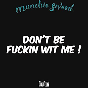 Don't Be Fuckin Wit Me!