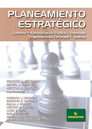Planeamiento Estratégico: Gobierno. Administración pública. Empresas. Organizaciones Culturales. Justicia