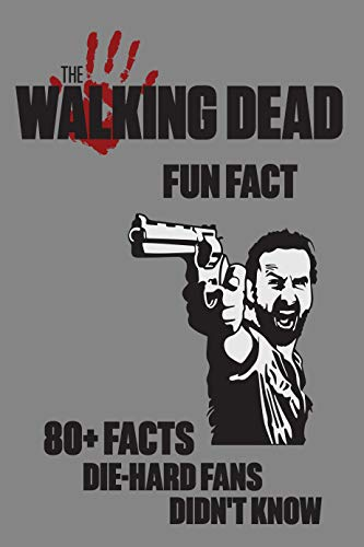 The Walking Dead Fun Fact - 80+ Facts Die-Hard Fans Didn't Know: All Of The Walking Dead Fun Fact - World's Famous Zombie Series (English Edition)
