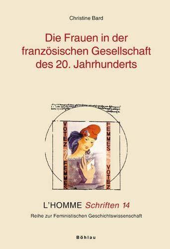 Die Frauen in der französischen Gesellschaft des 20. Jahrhunderts: Reihe zur Feministischen Geschichtswissenschaft. L´HOMME Schriften 14 (L'Homme ... Geschichtswissenschaft, Band 14)