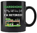 Jardinero Tazas de café Tazas - La jardinería es mi trabajo a tiempo completo Estoy jubilado Taza negra de 11 oz