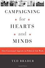 Campaigning for Hearts and Minds: How Emotional Appeals in Political Ads Work (Studies in Communication, Media, and Public Opinion)