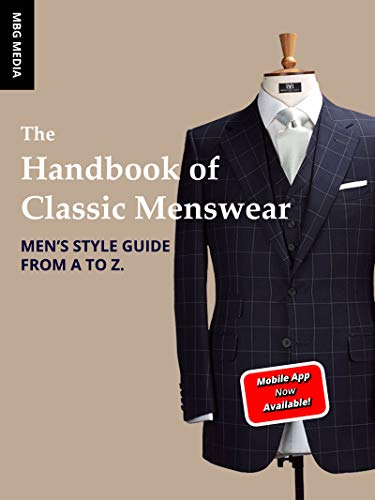 The Handbook of Classic Menswear: Men's Style Guide From A to -