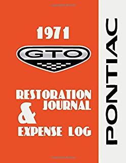 1971 Pontiac GTO Restoration Journal and Expense Log: Document the progress of your car's restoration. Keep track of parts...