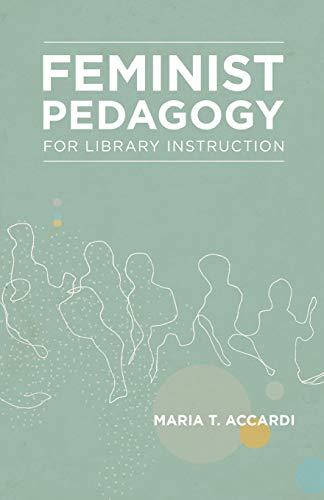 Compare Textbook Prices for Feminist Pedagogy for Library Instruction Gender and Sexuality in Information Studies  ISBN 9781936117550 by Accardi, Maria T.