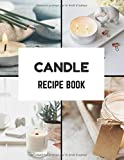 Candle recipe book: 50 recipes of candles and cosmetics to fill by your care | My best natural and healthy recipes to write down