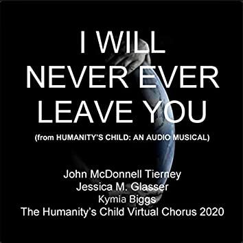 I Will Never Ever Leave You (From Humanity's Child: An Audio Musical)