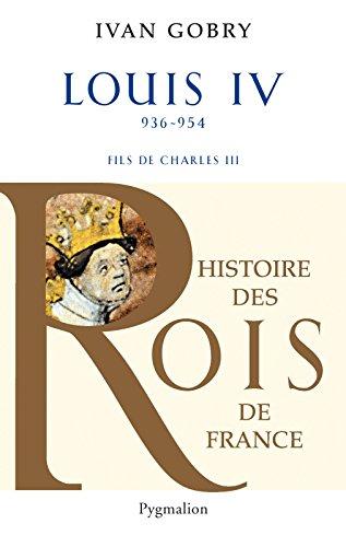 Louis IV (936 - 954). Fils de Charles III (Histoire des rois de France)