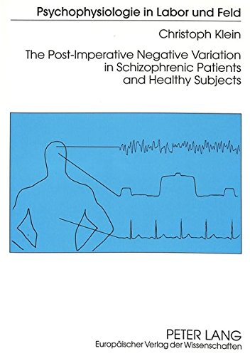 The Post-Imperative Negative Variation in Schizophrenic Patients and Healthy Subjects (Psychophysiologie in Labor und Feld)