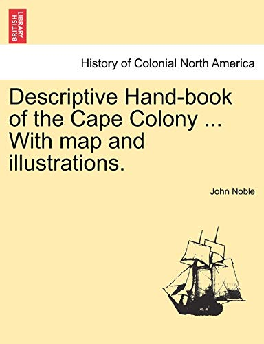 Descriptive Hand-book of the Cape Colony ... With map and illustrations.