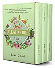 DR SEBI ALKALINE DIET: 3 in 1 - Live a Long, Disease-Free Life and Strengthen Your Immune System Through Dr Sebi's Anti-Inflammatory Diet with Herbs, Electric Smoothies, and Alkaline Recipes