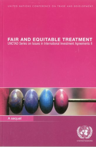 Fair and Equitable Treatment (United Nations Conference on Trade and Development: Issues in International Investment Agreements II)