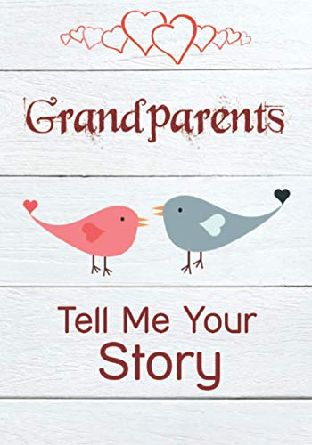 Grandparents, Tell Me Your Story: Keepsake & Memory Journal with questions for Grandparents, Grandma & Grandpa   Book to fill out for Grandchildren
