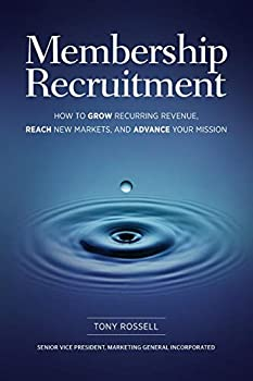 Membership Recruitment  How to Grow Recurring Revenue Reach New Markets and Advance Your Mission