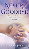Never Goodbye: The Unbreakable Bond Between a Dad and Daughter Is Forever #girldad