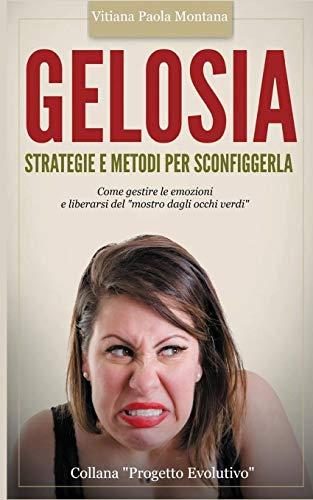 """Gelosia: strategie e metodi per sconfiggerla: Come gestire le emozioni e liberarsi del """"mostro dagli occhi verdi"""": Volume 2"""