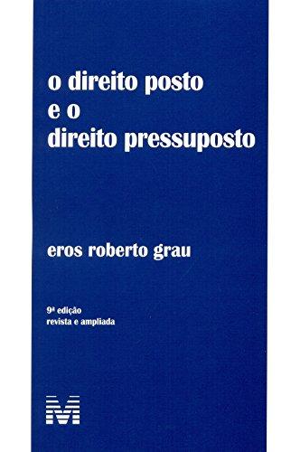 Direito posto e o direito pressuposto - 9 ed./2014