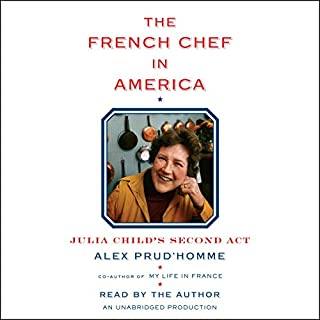 The French Chef in America     Julia Child's Second Act              By:                                                                                                                                 Alex Prud'homme                               Narrated by:                                                                                                                                 Alex Prud'homme                      Length: 10 hrs and 53 mins     45 ratings     Overall 4.5