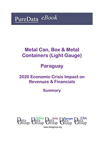 Metal Can, Box & Metal Containers (Light Gauge) Paraguay Summary: 2020 Economic Crisis Impact on Revenues & Financials (English Edition)