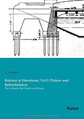 Brücken in Eisenbeton, Teil 1: Platten- und Balkenbrücken: Ein Leitfaden für Schule und Praxis