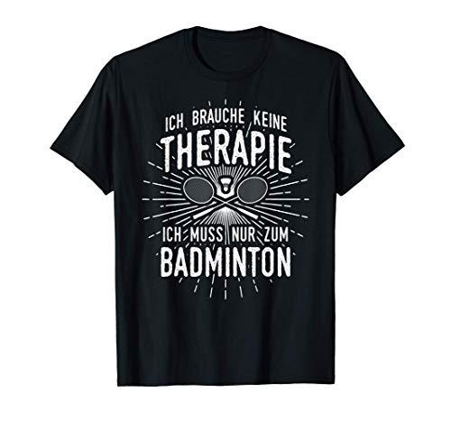 Therapie? Lieber Badminton! - Federball Badminton T-Shirt