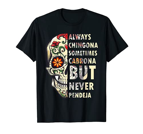 Always Chingona A veces Cabrona But Never Pendeja Camiseta