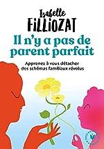 Il n'y a pas de parent parfait - Apprenez à vous détacher des schémas familiaux révolus d'Isabelle Filliozat