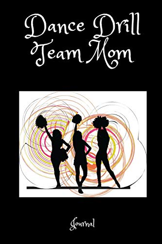 Dance Drill Team Mom Journal: A Notebook For Mothers of Steppers