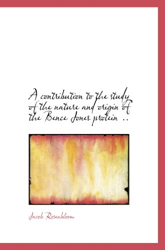 A contribution to the study of the nature and origin of the Bence Jones protein ..