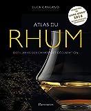 Atlas du rhum: Distilleries des Caraïbes et dégustation (Vin, thé, alcool et cigare)