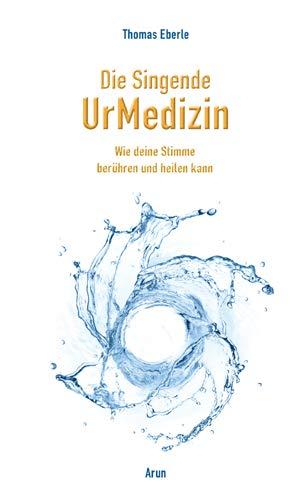 Die Singende UrMedizin: Wie deine Stimme heilen und berühren kann. Mit 2 CDs.