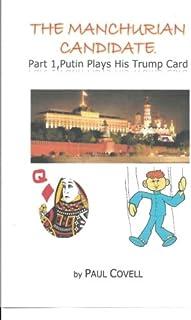 The Manchurian Candidate, Part 1,: Putin Plays His Trump Card